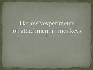 Harlow�s experiments  on attachment in monkeys