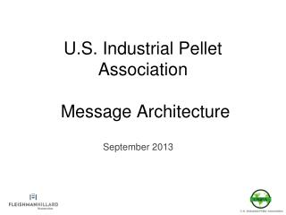 U.S. Industrial Pellet Association  Message Architecture