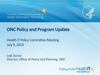 ONC Policy and Program Update Health IT Policy Committee Meeting July  9,  2013
