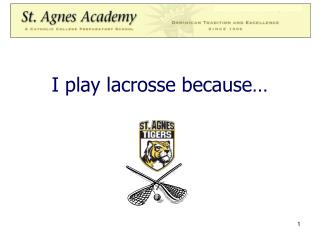 I play lacrosse because