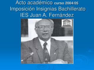 Acto académico  curso 2004/05  Imposición Insignias Bachillerato IES Juan A. Fernández