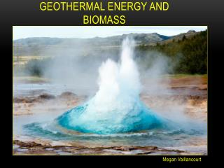 Geothermal Energy and  Biomass