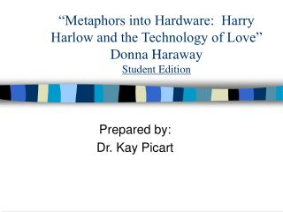 """Metaphors into Hardware:  Harry Harlow and the Technology of Love"" Donna Haraway Student Edition"