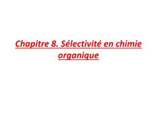 Chapitre  8.  Sélectivité en chimie organique