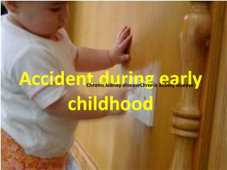 Accident during early childhood