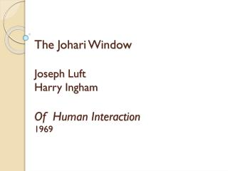 The  Johari  Window Joseph  Luft Harry Ingham Of  Human Interaction 1969