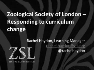 Zoological Society of London – Responding to curriculum change