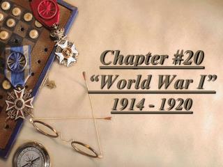Chapter 20  World War I  1914 - 1920