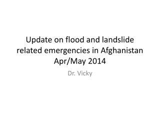 Update on flood and landslide related emergencies in Afghanistan Apr/May 2014