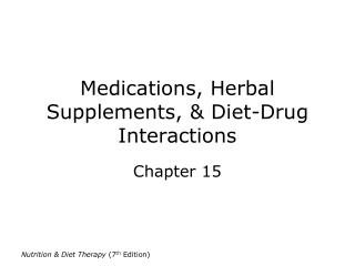 Medications, Herbal Supplements, & Diet-Drug Interactions