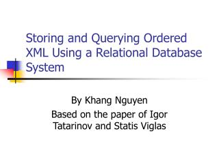 Storing and Querying Ordered XML Using a Relational Database System