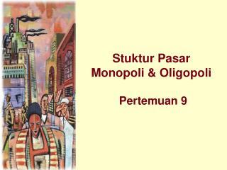 Stuktur Pasar Monopoli & Oligopoli