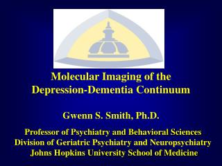 Professor of Psychiatry and Behavioral Sciences Division of Geriatric Psychiatry and Neuropsychiatry  Johns Hopkins Univ