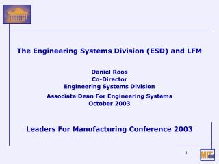 The Engineering Systems Division (ESD) and LFM Daniel Roos Co-Director
