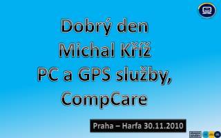 Dobrý den Michal Kříž PC a GPS služby, CompCare