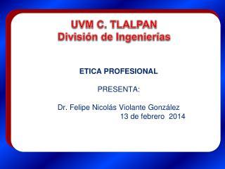 ETICA PROFESIONAL PRESENTA: Dr. Felipe Nicolás Violante González