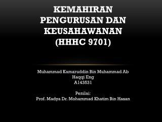 KEMAHIRAN PENGURUSAN DAN KEUSAHAWANAN (HHHC 9701) Muhammad Kamaruddin Bin Muhammad Ab Haqqi Eng