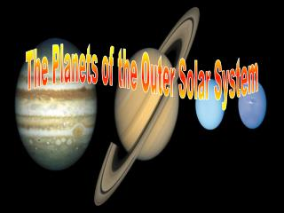 The Planets of the Outer Solar System