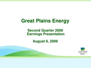 Great Plains Energy  Second Quarter 2009  Earnings Presentation  August 6, 2009