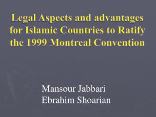 Legal Aspects and advantages for Islamic Countries to Ratify the 1999 Montreal Convention