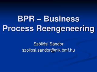 BPR � Business   Process Reengeneering