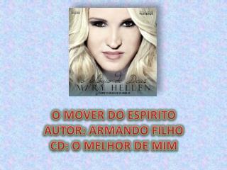 O MOVER DO ESPIRITO AUTOR : ARMANDO FILHO CD: O MELHOR DE MIM