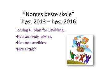 """""""Norges beste skole"""" høst 2013 – høst 2016"""