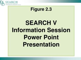 Figure 2.3 SEARCH V Information Session Power Point Presentation