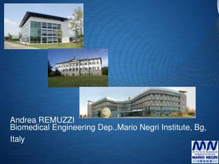 Biomedical Engineering  Dep .,Mario Negri Institute,  Bg ,  Italy