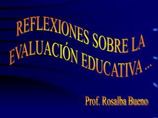 REFLEXIONES SOBRE LA  EVALUACIÓN EDUCATIVA ...