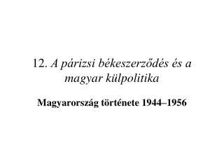12.  A párizsi békeszerződés és a magyar külpolitika