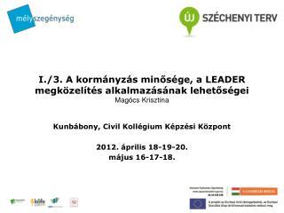 I./3. A kormányzás minősége, a LEADER megközelítés alkalmazásának lehetőségei   Magócs Krisztina