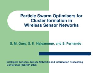 Particle Swarm Optimisers for  Cluster formation in Wireless Sensor Networks