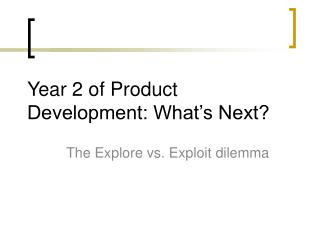 Year 2 of Product Development: What�s Next?