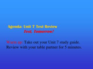 Agenda: Unit 7 Test Review Test, Tomorrow!