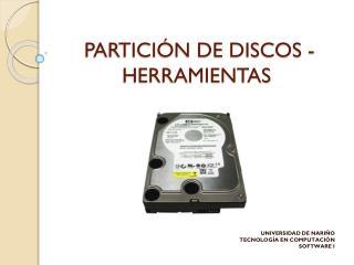 PARTICIÓN DE DISCOS - HERRAMIENTAS
