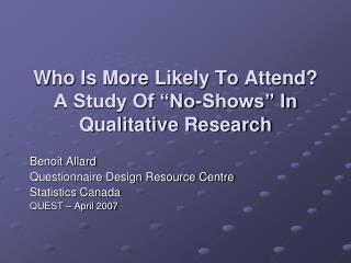 "Who Is More Likely To Attend?  A Study Of ""No-Shows"" In Qualitative Research"