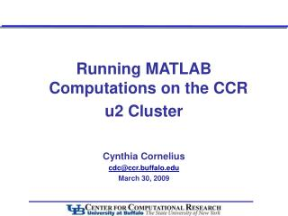 Running MATLAB Computations on the CCR  u2 Cluster Cynthia Cornelius cdc@ccr.buffalo