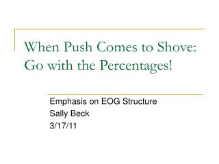 When Push Comes to Shove: Go with the Percentages!