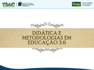 DIDÁTICA E METODOLOGIAS EM EDUCAÇÃO 3.0