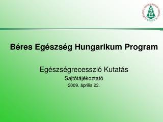 Béres Egészség Hungarikum Program Egészségrecesszió Kutatás  Sajtótájékoztató 2009. április 23.