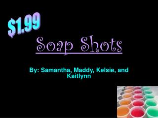 Soap Shots