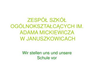 ZESP L SZK L OG LNOKSZTALCACYCH IM. ADAMA MICKIEWICZA  W JANUSZKOWICACH
