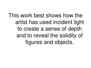 This work best shows how the artist has   incident light