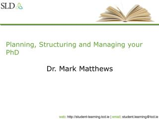 Planning, Structuring and Managing your PhD