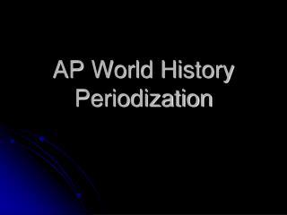 AP World History Periodization