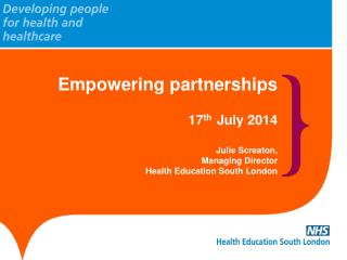 Empowering partnerships 17 th July 2014 Julie Screaton,  Managing Director