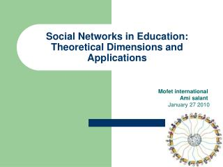 Social Networks in Education: Theoretical Dimensions and Applications