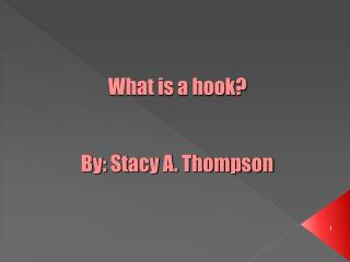 What is a hook? By: Stacy A. Thompson
