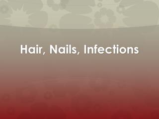 Hair, Nails, Infections